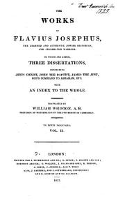 The Works of Flavius Josephus ...: To which are Added, Three Dissertations, Concerning Jesus Christ, John the Baptist, James the Just, God's Command to Abraham, Etc. with an Index to the Whole, Volume 2