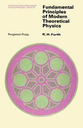 Fundamental Principles of Modern Theoretical Physics: International Series of Monographs in Natural Philosophy