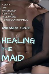 Healing the Maid (Curvy and Untouched for the Billionaire Forbidden Romance)