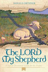 The LORD My Shepherd: A Topical Devotional Guide for the Psalms