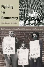 Fighting for Democracy: Black Veterans and the Struggle Against White Supremacy in the Postwar South