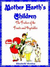 Mother Earth's Children: The Frolics of the Fruits and Vegetables (Illustrations)