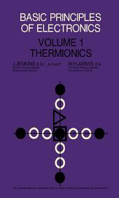 Basic Principles of Electronics: Thermionics, Volume 1
