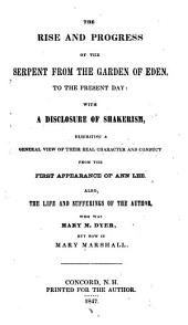 The Rise and Progress of the Serpent from the Garden of Eden, to the Present Day: With a Disclosure of Shakerism, Exhibiting a General View of Their Real Character and Conduct--from the First Appearance of Ann Lee. Also, the Life and Sufferings of the Author, who was Mary M. Dyer, But Now is Mary Marshall