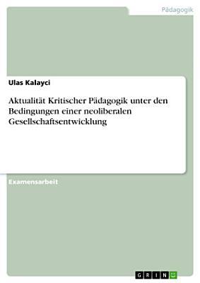 Aktualit  t Kritischer P  dagogik unter den Bedingungen einer neoliberalen Gesellschaftsentwicklung PDF