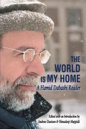 The World is My Home: A Hamid Dabashi Reader