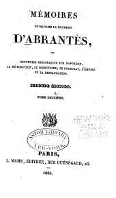 Mémoires de Madame la duchesse d'Abrantès: ou Souvenirs historiques sur Napoléon, la révolution, le directoire, le consulat, l'empire et la restauration, Volume2