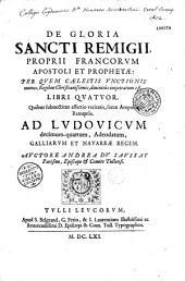 De Gloria sancti Remigii, proprii Francorum apostoli et prophetae,... libri quatuor, quibus subnectitur assertatio veritatis sacrae ampullae Remensis,... auctore Andrea Du Saussay