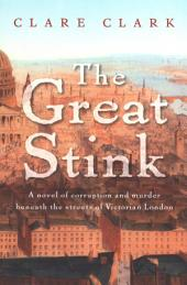 The Great Stink: A Novel of Corruption and Murder Beneath the Streets of Victorian London