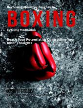 Becoming Mentally Tougher In Boxing By Using Meditation: Reach Your Potential By Controlling Your Inner Thoughts