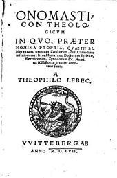Onomasticon theologicum: in quo praeter nomina propria, quae in bibliis extant, omnium sanctorum ... nomina et historiae breviter annotatae sunt
