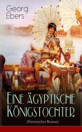 Eine ägyptische Königstochter (Historischer Roman) - Vollständige Ausgabe: Band 1&2: Das Schicksal der ägyptischen Prinzessin Nitetisin der Zeit derjungen Weltmacht der Perser