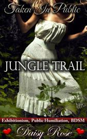 "Jungle Trail: Book 3 of ""Taken In Public"""