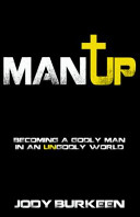 Man Up  Becoming a Godly Man in an Ungodly World