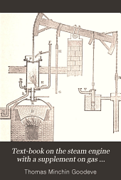 Text-book on the steam engine with a supplement on gas engines and part II, on heat engines