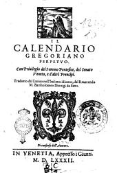 Il Calendario Gregoriano perpetuo. Con priuilegio del sommo pontefice, del Senato veneto, e d'altri prencipi. Tradotto dal latino nell'italiano idioma dal reuerendo M. Bartholomeo Dionigi da Fano