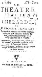 Le Theatre italien de Gherardi, ou Le recueil general de toutes les Comedies & scenes francoises jouees par les Comédiens italiens du Roy ...: tome sixième