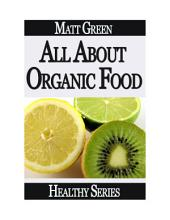 All About Organic Food - The Healthy Way of Living - Healthy Series