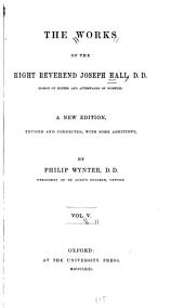 The Works of the Right Reverend Joseph Hall: Volume 5