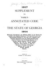 Park's Annotated Code of the State of Georgia, 1914: Embracing the Code of 1910 and Amendments and Additions Thereto Made by the General Assembly in 1910, 1911, 1912, 1913, and 1914, Together with Complete Annotations from the Judicial Decisions Through Those Contained in the 139 Georgia Reports, 12 Georgia Appeals Reports, 212 Federal Reporter, and 230 United States Supreme Court Reports: Pub. by Authority of the General Assembly, Volume 1