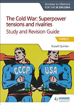 Access to History for the IB Diploma  The Cold War  Superpower tensions and rivalries  20th century  Study and Revision Guide  Paper 2 PDF