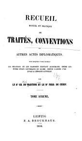 Recueil manuel et pratique de traités, conventions et autres actes diplomatiques: sur lesquels sont établis les relations et les rapports existant aujourd'hui entre les divers états souvernains du globe : depuis l'année 1760 jusqu'à l'époque actuelle, Volume6