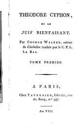 Theodore Cyphon, Et Le Juif Bienfaisant: Volume1