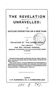 The Revelation unravelled: an outline exposition, by the author of 'The coming crisis'.