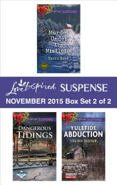 Love Inspired Suspense November 2015 - Box Set 2 of 2: Murder Under the Mistletoe\Dangerous Tidings\Yuletide Abduction