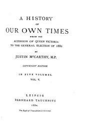 A History of Our Own Times: From the Accession of Queen Victoria to the General Election of 1880, Volume 5