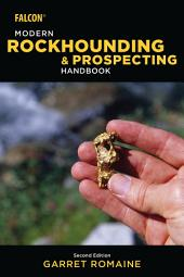 Modern Rockhounding and Prospecting Handbook: Edition 2