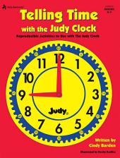 Telling Time with the Judy® Clock, Grades K - 3: Reproducible Activities to use with the Judy Clock