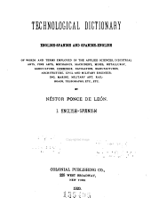 Technological Dictionary: English-Spanish and Spanish-English of Words and Terms Employed in the Applied Sciences, Industrial Arts, Fine Arts, Mechanics, Machinery, Mines, Metallurgy, Agriculture, Commerce, Navigation, Manufactures, Architecture, Civil and Military Engineering, Marine, Military Art, Railroads, Telegraphs, Etc., Etc