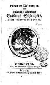 Leben und Meinungen, auch seltsamliche Abentheuer Erasmus Schleichers, eines reisenden Mechanikus: Dritter Theil, Band 3