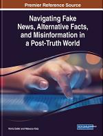 Navigating Fake News, Alternative Facts, and Misinformation in a Post-Truth World