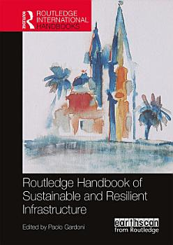 Routledge Handbook of Sustainable and Resilient Infrastructure PDF
