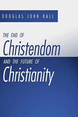 The End of Christendom and the Future of Christianity PDF