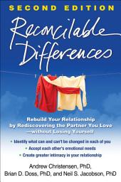 Reconcilable Differences, Second Edition: Rebuild Your Relationship by Rediscovering the Partner You Love--without Losing Yourself, Edition 2