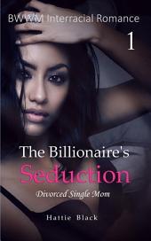 The Billionaire's Seduction 1 (BWWM Interracial Romance Short Stories): Divorced Single Mom