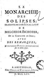 La Monarchie des Solipses, traduite de l'original latin de Melchior Inchofer, de la Compagnie de Jesus; avec des remarques, et diverses pieces importantes sur le meme sujet