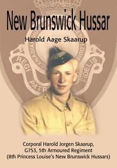 New Brunswick Hussar: Corporal Harold Jorgen Skaarup, G753, 5Th Armoured Regiment (8Th Princess Louise'S New Brunswick Hussars)