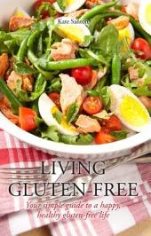 Living gluten free: Your simple guide to a happy, healthy, gluten-free life