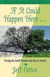 If It Could Happen Here: Turning the Small-Membership Church Around