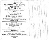 The Beauties of Dr. Watts, with Popular Hymns from Different Authors, and Famous Originals, Designed as a Supplement to the Countess of Huntingdon's Hymn Book. Selected by Thomas Young ... Second Edition