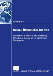 Umbau Öffentlicher Dienste: Internationale Trends in der Anpassung Öffentlicher Dienste an ein New Public Management