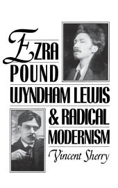Ezra Pound, Wyndham Lewis, and Radical Modernism