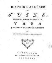 Histoire abrégée de Suede, depuis les rois de la maison de Vasa jusqu'au Ir. de l'année MDCCLXXVI: Volume1