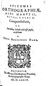 Epitomes Orthographiae Aldi Manutii compendiolum ...