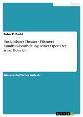 Unsichtbares Theater - Pfitzners Rundfunkbearbeitung seiner Oper 'Der arme Heinrich'