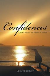 """Confidences: """"Art of a Passion and Passion of an Art"""""""